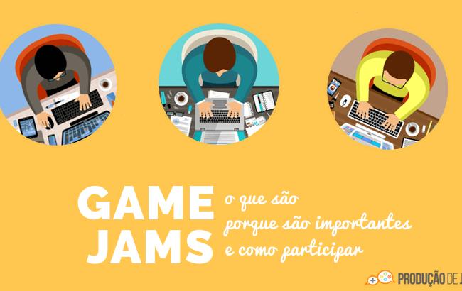 Game Jams: O Que são, Porque são Importantes e Como Participar