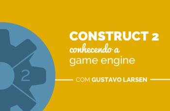 Construct 2 – Conhecendo a game engine