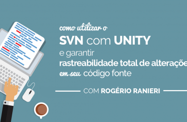Como utilizar o SVN com Unity e garantir rastreabilidade total de alterações em seu código fonte
