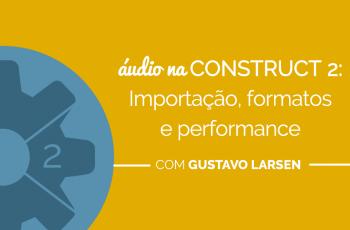 Áudio na Construct 2: importação, formatos e performance