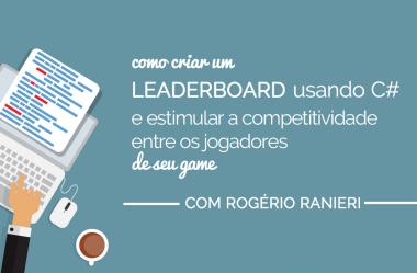Como criar um leaderboard em C# e estimular a competitividade entre os jogadores do seu game