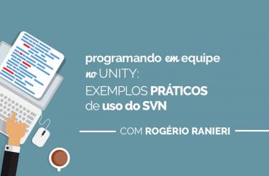 Programando em Equipe na Unity: Exemplos Práticos de uso do SVN