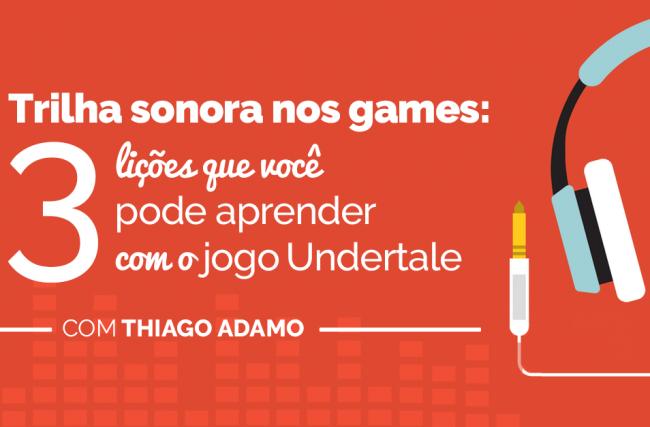 Trilha sonora nos games: 3 lições para aprender com o jogo Undertale