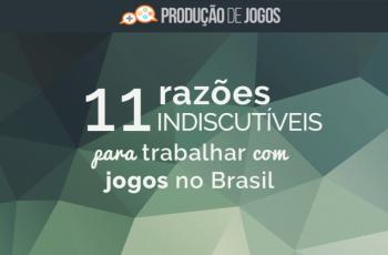 11 Razões Indiscutíveis para Trabalhar com Jogos no Brasil