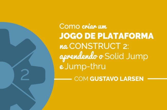Como criar um jogo de plataforma na Construct 2: aprendendo o Solid Jump e Jump-Thru