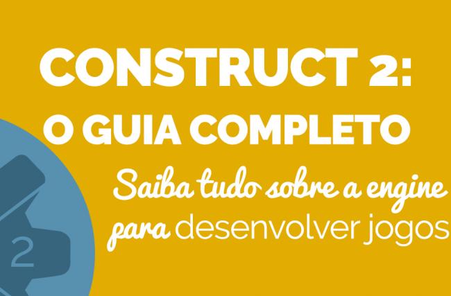 Construct 2: o Guia Completo
