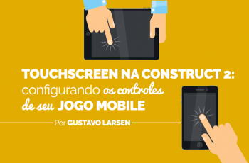 Construct 2 e Telas Sensíveis ao Toque: Configurando os Controles do Seu Jogo Mobile