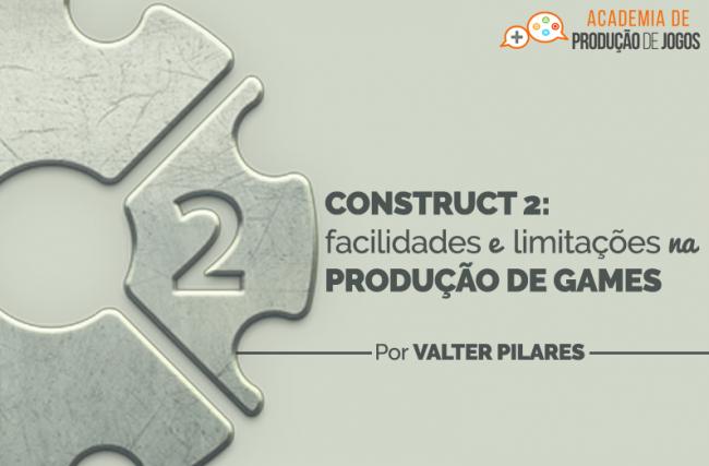 Construct 2: Facilidades e Limitações na Produção de Games