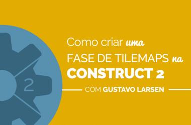 Tilemaps na Construct 2: Como Usar o Tiled Map Editor