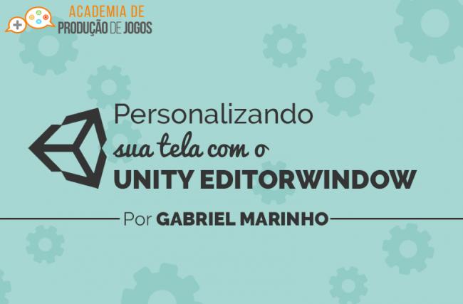 Unity EditorWindow: Personalize sua Tela e Crie Frameworks Dentro da Unity