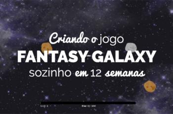 Aluno da Academia de Produção de Jogos conta como criou sozinho o jogo Fantasy Galaxy em 12 semanas