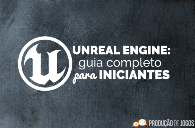 Unreal Engine – Guia Completo para Iniciantes