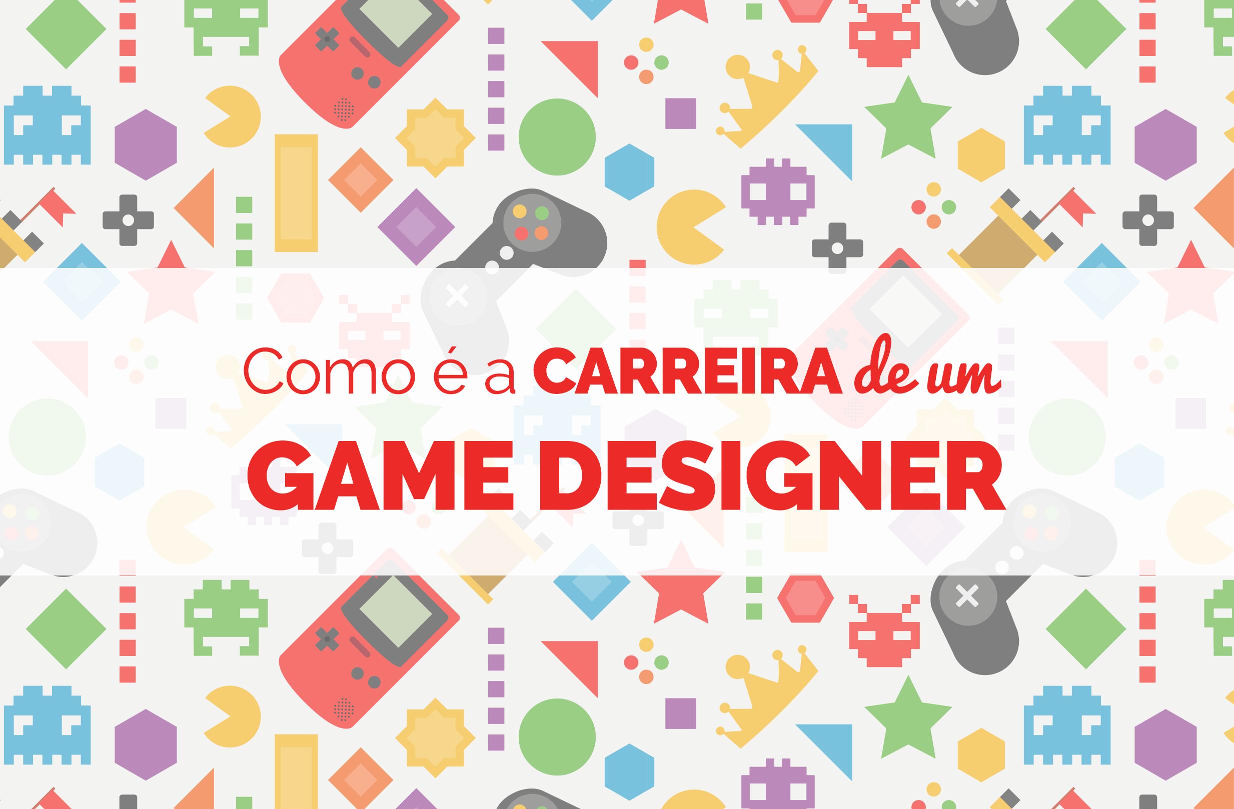 88cd4a620 Como é a carreira de um game designer - Produção de Jogos