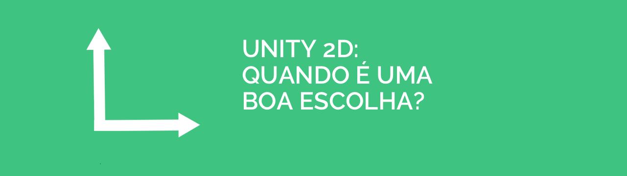 Quando escolher Unity 2D