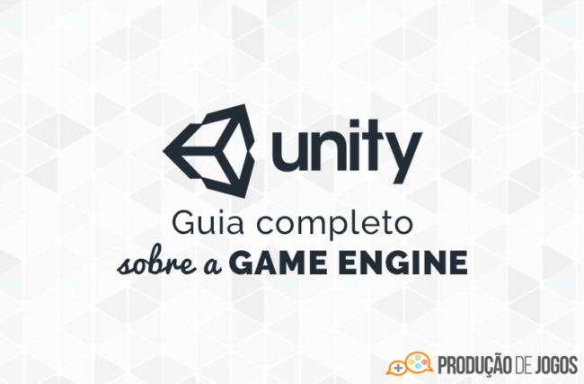 Unity – Guia Completo sobre a Game Engine