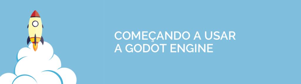 Como começar a usar a Godot Engine