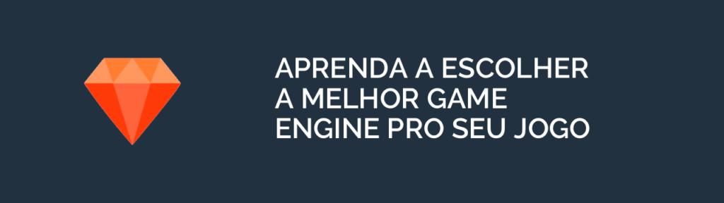 Escolhendo a melhor game engine pro seu jogo