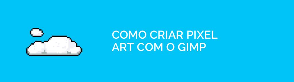 Como criar Pixel Art no GIMP