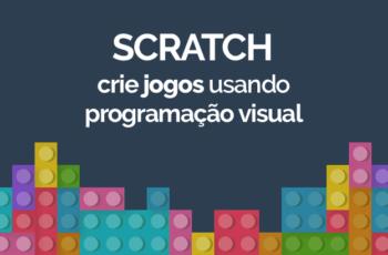 Scratch – Crie Jogos Usando Programação Visual