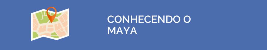 Conhecendo o Maya