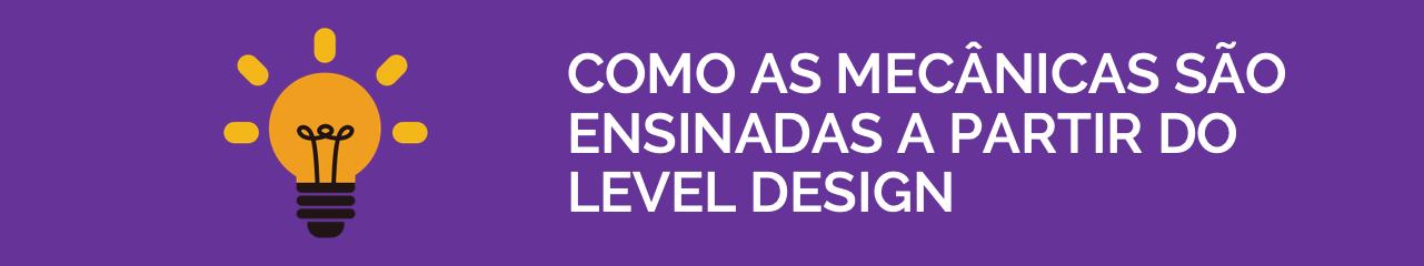 Como as mecânicas são ensinadas a partir do level design