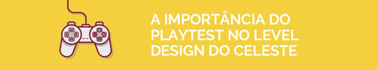A importância do playtest no level design do Celeste