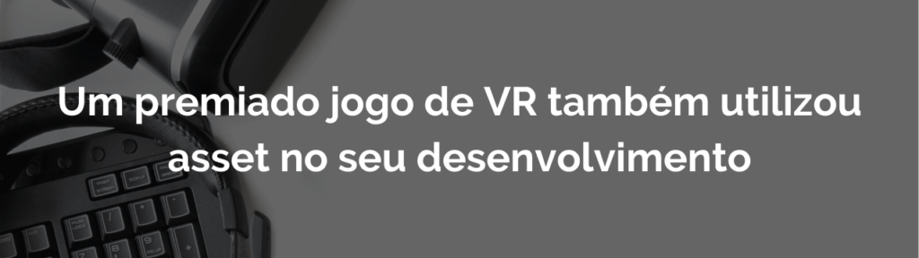 Um premiado jogo de VR também utilizou asset no seu desenvolvimento