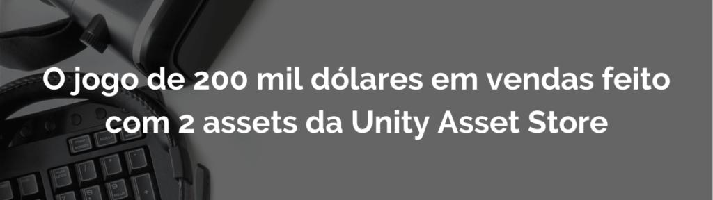 O jogo de 200 mil dólares em vendas feito com 2 assets da Unity Asset Store