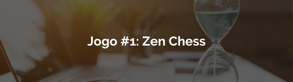 Você poderia ter feito Zen Chess