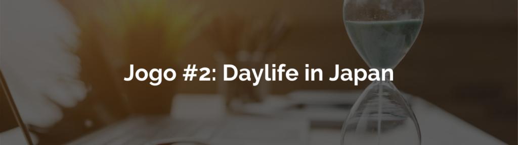 Você poderia ter feito Daylife in Japan